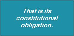 That is its constitutional obligation.
