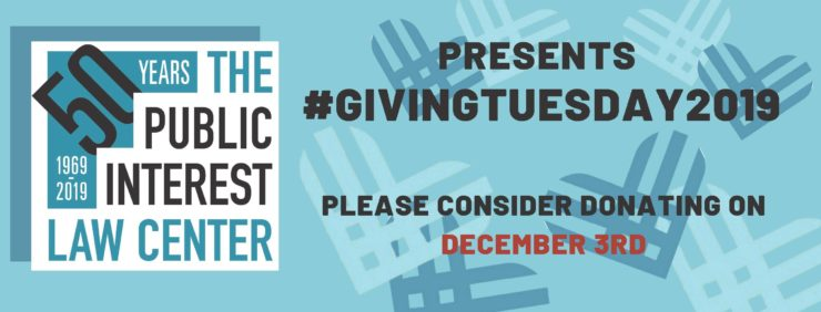 The Public Interest Law Center presents Giving Tuesday. Please consider donating December 3